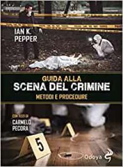 Guida alla scena del crimine. Metodi e procedure