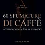 60 sfumature di caffè - Aromi da gustare e frasi da assaporare
