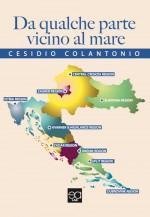 Cesidio Colantonio - Da qualche parte vicino al mare - Jacopo Lupi Editore