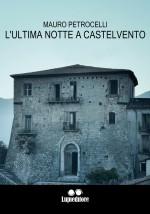 Mauro Petrocelli -L' ultima notte a Castelvento- Jacopo Lupi Editore