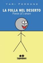 Yari Ferrone - La folla nel deserto. Poesie (d')amare - Jacopo Lupi editore