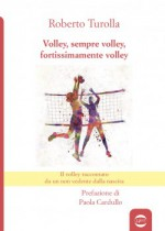Volley, sempre volley, fortissimamente volley