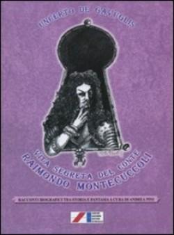 Vita segreta del conte Raimondo Montecuccoli