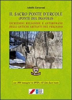 Il sacro ponte d'Ercole (Ponte del Diavolo). Iscrizioni religiose e antiromane degli antichi abitanti del Frignano. Con DVD