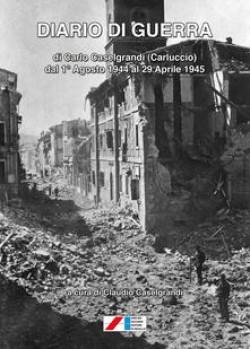 Diario di guerra (di Carlo Caselgrandi «Carluccio» dal 1° Agosto 1944 al 29 Aprile 1945)