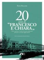 20 anni di «Francesco e Chiara». Fatti e persone. Storia di un provvidenziale percorso a servizio degli anziani