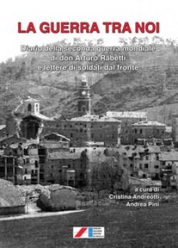 La guerra tra noi. Diario della seconda guerra mondiale di don Arturo Rabetti e lettere di soldati dal fornte