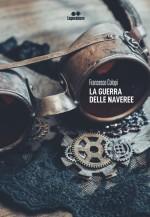 Francesco Colopi - La guerra delle Naveree - Jacopo Lupi Editore
