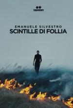 Emanuele Silvestro - Scintille di follia - Jacopo Lupi Editore