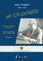 IGINO MAGGINI 1898-1995, UNA VITA CENTENARIA