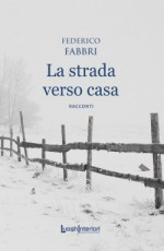 LA STRADA VERSO CASA di Federico Fabbri