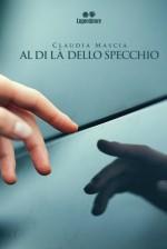 Claudia Mascia - Al di là dello specchio – Jacopo Lupi Editore
