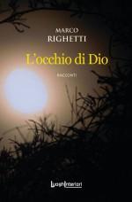 Marco Righetti presenta L'occhio di Dio