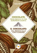 Chocolate: from Mexico to the European Courts/Il cioccolato: dal Messico alle corti europee