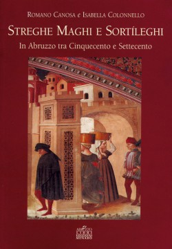 Streghe Maghi e Sortileghi in Abruzzo tra Cinquecento e Settecento