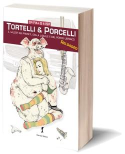 Tortelli & Porcelli. Il valzer dei profeti, della liceale e del porco ubriaco