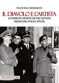 Il diavolo e l'artista. Le passioni artistiche dei giovani Mussolini, Stalin e Hitler