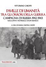 Faville di umanità tra gli orrori della guerra. Campagna di Russia 1942 1943