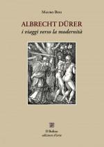 Albrecht Dürer, i viaggi verso la modernità