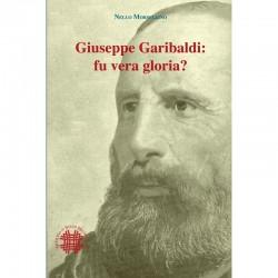 GIUSEPPE GARIBALDI: FU VERA GLORIA?