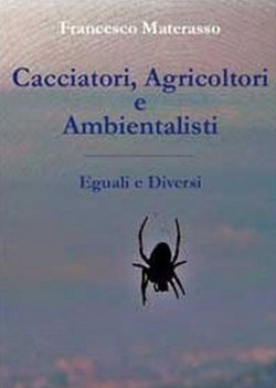 Cacciatori, Agricoltori e Ambientalisti/Eguali e Diversi