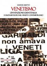 Venetismo. l'invenzione identitaria e i suoi usi politici nel Veneto contemporaneo