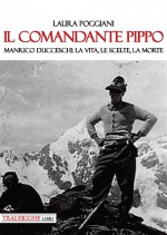 Il comandante Pippo. Manrico Ducceschi: la vita, le scelte, la morte