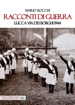 Racconti di guerra. Lucca via dei Borghi 1944
