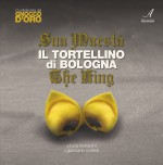 SUA MAESTÀ IL TORTELLINO DI BOLOGNA – THE KING