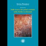 SULLE TRACCE DEI PRIMI CRISTIANI NELLA SICILIA OCCIDENTALE