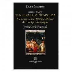 """TENEBRA LUMINOSISSIMA. COMMENTO ALLA """"TEOLOGIA MISTICA"""" DI DIONIGI AREOPAGITA"""